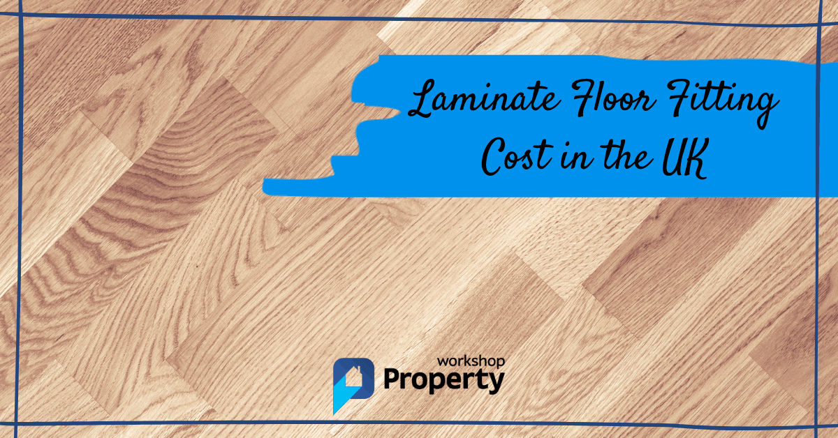 Laminate Flooring Fitting Cost In 2021, How Much Does Laminate Flooring Cost To Fit Uk