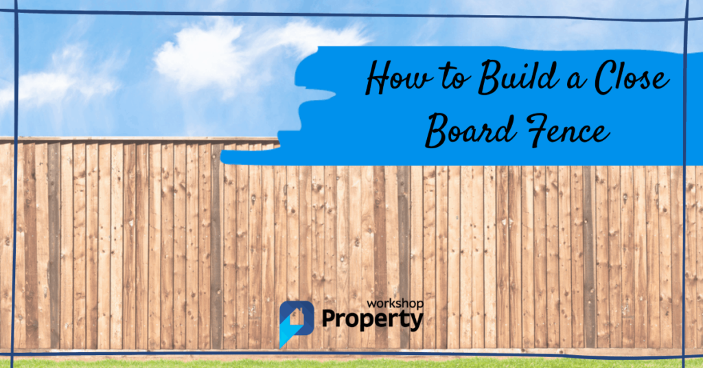 how to build a close board fence
